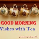 Beautiful Good Morning Wishes with Tea {HD Tea Images 2021}